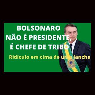 Bolsonaro não é Presidente, é chefe de tribo.