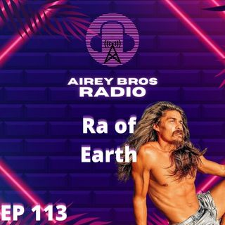 Airey Bros. Radio / Ra of Earth // Episode 113