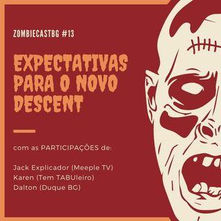 ZombieCastBG #13 - Expectativas para o novo Descent! (18+)