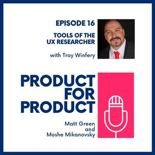 EP 16 - UX Research with Troy Winfrey