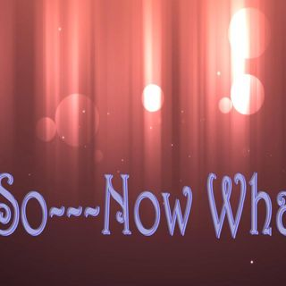 So---Now What? - pt2 - Keep Calm and Carry On