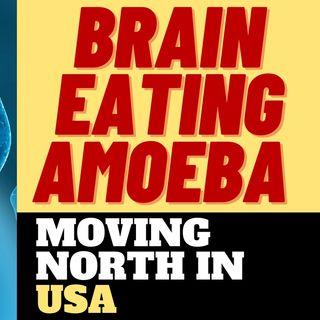 BRAIN EATING AMOEBA MOVING NORTH THROUGH U.S.