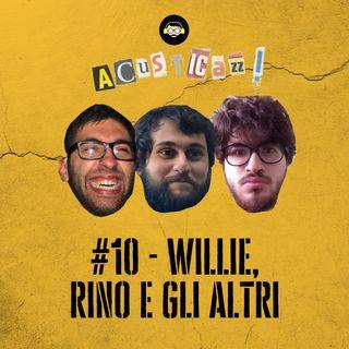Willie, Rino e gli altri | #10