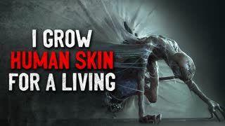 """""""I grow skin for a living"""" Creepypasta"""