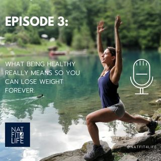 Episode 3: What being healthy really means so you can lose weight forever.
