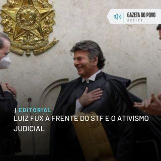 Editorial: Luiz Fux à frente do STF e o ativismo judicial