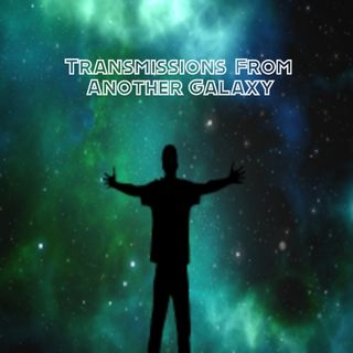 Transmissions From Another Galaxy