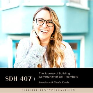 SDH 407: The Journey of Building A Community of 50k+ Members With Natalie Franke, Founder of Rising Tide Society