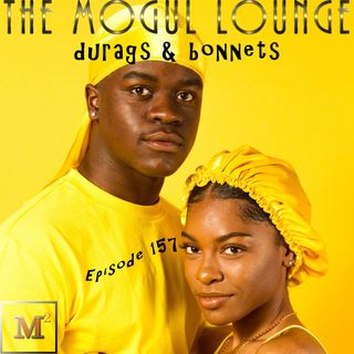 The Mogul Lounge Episode 157: Durags & Bonnets