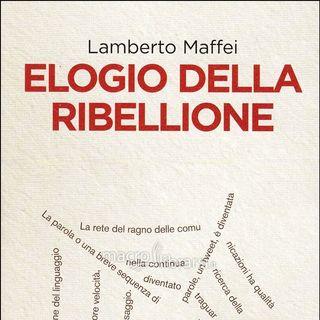 Lamberto Maffei - Elogio della ribellione