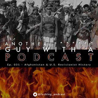 Ep. 031 - Afghanistan & U.S. Revisionist History