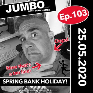 Jumbo Ep:103 - 25.05.20 - Spring Bank Holiday