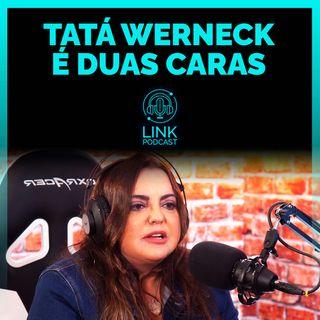 TATÁ WERNECK FICOU DESLUMBRADA - LINK PODCAST #C9G1