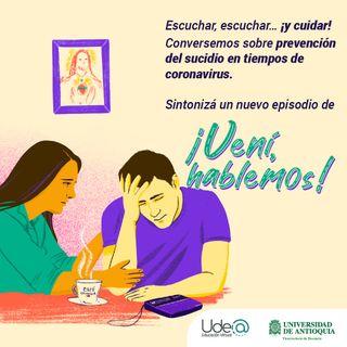 EP4 | Vení hablemos - Escuchar, esuchar y cuidar - Prevenir el suicidio en tiempos de pandemia