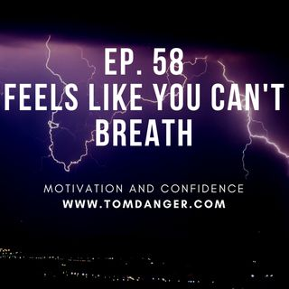 Ep. 58 Feels like you can't breathe