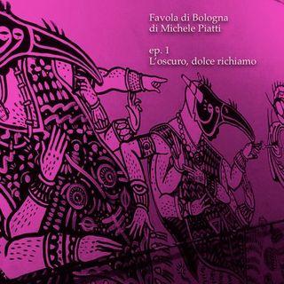 L'oscuro, dolce richiamo - Favola di Bologna - s01e01