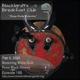 Removing White Guilt From Black History - Blackbird9 Podcast