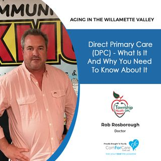"7/3/18: Rob Rosborough from Township Health DPC | ""Direct Primary Care (DPC): What is it and why do you need to know?"""