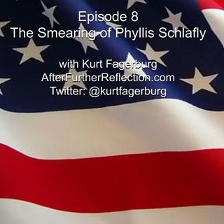Episode 8: The Smearing of Phyllis Schlafly