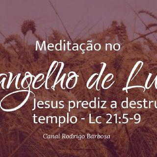 Episódio 113 - Jesus Prediz A Destruição Do Templo - Lucas 21:5-9 - Rodrigo Barbosa
