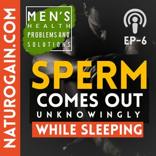 Sperm Comes Out Unknowingly While Sleeping | Ep 6