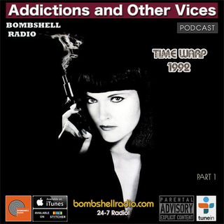 Addictions and Other Vices 600 - Time Warp 1992 Part 1
