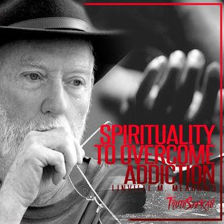Spirituality To Overcome Addiction | Linville M. Meadows