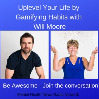 Uplevel Your Life by Gamifying Habits with Will Moore