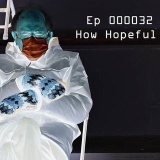 Ep 000032 - How Hopeful