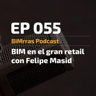 055 BIM en el gran retail con Felipe Masid