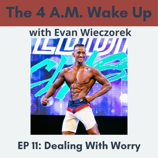 EP 11: Dealing With Worry