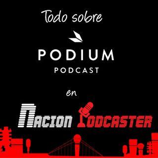 Nación Podcaster 103 Entrevista a Podium Podcast