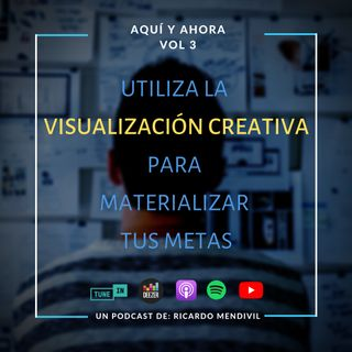 Utiliza la visualización creativa para materializar tus metas. Episodio 3
