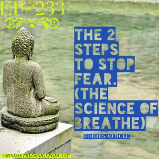 #233:  The 2 steps to stop fear. The Science of Breathe  (Forbes)