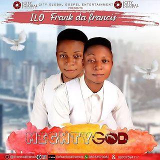 Ilo Frank Da Francis-Mighty God Mp3
