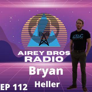Airey Bros. Radio / Bryan Heller // Episode 112