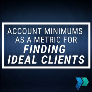 Account Minimums as a Metric for Finding Ideal Clients [Episode 21]