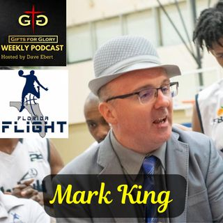 Gifts for Glory Podcast - Florida Flight Coach Mark King Part 1