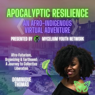 Apocalyptic Resilience, Part 2, AfroFuturism, Organizing + Earthseed with Dominique Thomas