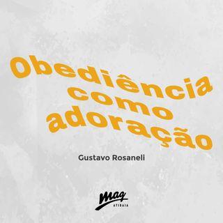 OBEDIÊNCIA COMO ADORAÇÃO // Gustavo Rosaneli @magatibaia
