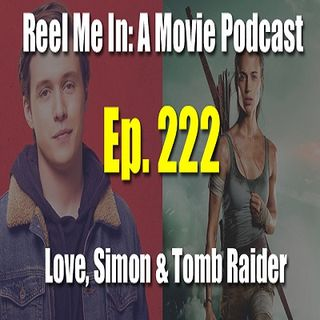 Ep. 222: Love, Simon & Tomb Raider (2017)