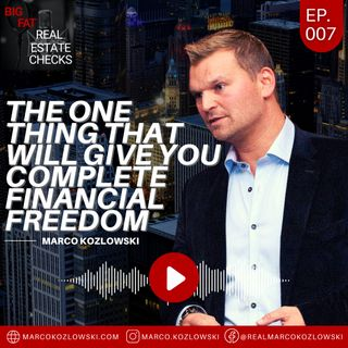 Ep07: The One Thing That Will Give You Complete Financial Freedom - Marco Kozlowski