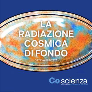 La Radiazione Cosmica di Fondo (Ottava Puntata)