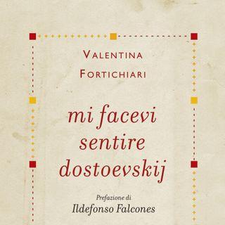 """Valentina Fortichiari """"Mi facevi sentire Dostoevskij"""""""