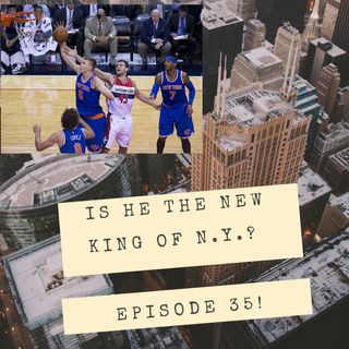 "EP 35: ""Kristaps Porzingis- Is he the new King of New York?"""