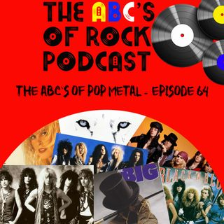 The ABC's of Pop Metal - Episode 64