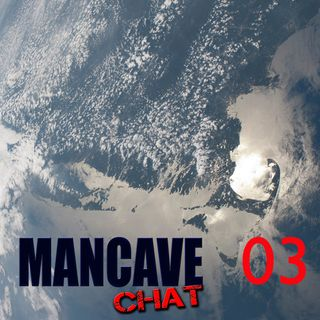 Mancave Chat Episode 3