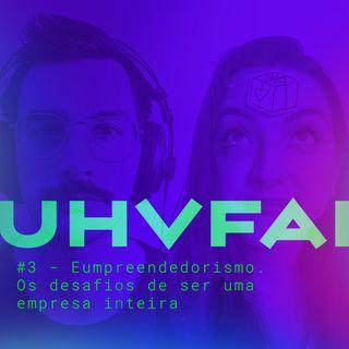 UHVFAI #3 - Eumpreendedorismo. Os Desafios de ser uma empresa inteira. Com Gaby Fernandes