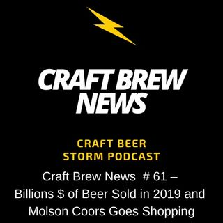 Craft Brew News  # 61 –  Billions $ of Beer Sold in 2019 and Molson Coors Goes Shopping