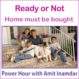 Power Hour with Amit-Ready or Not, home must be bought